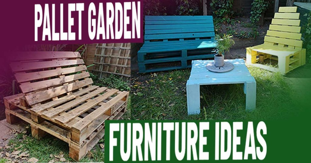 Easy Diy Pallet Garden Furniture Ideas Beginner S Guide